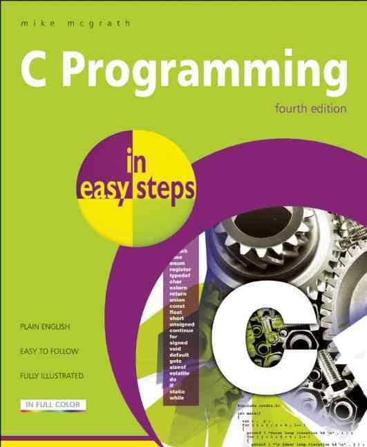 C Programming in Easy Steps By McGrath, Mike